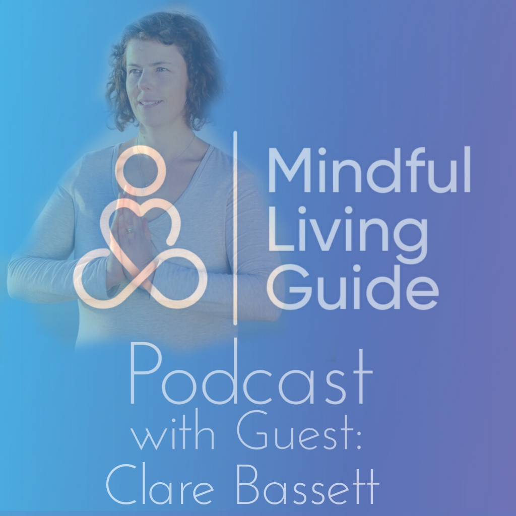 Clare Bassett Episode 10 The Mindful Living Guide Podcast